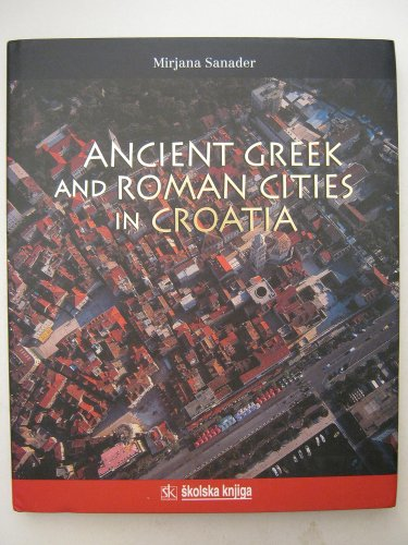 9789530619074 - Sanader, Mirjana: Ancient Greek and Roman Cities in Croatia - Knjiga