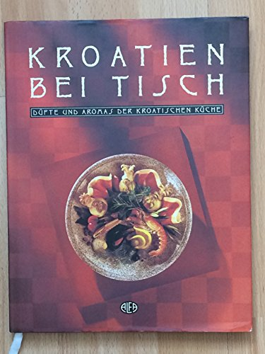 9789531681049: Croatia at Table: The Aroma and Tastes of Croatian Cuisine