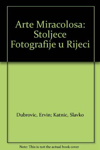 9789536066209: Arte Miracolosa: Stoljece Fotografije u Rijeci