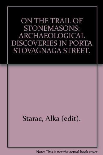 Tragovima Kamenoklesara. Arheoloski Nalazi u Ulici Porta Stovagnana / On the Trail of ...