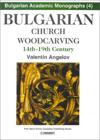 9789544306670: Bulgarian Church Woodcarving 14th - 19th Century