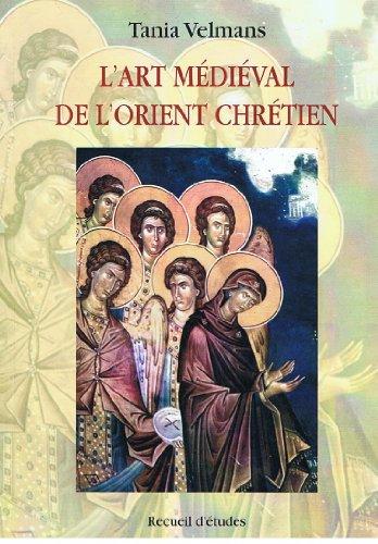 L'Art Médiéval De l'Orient Chrétien : Recueil: Tania Velmans