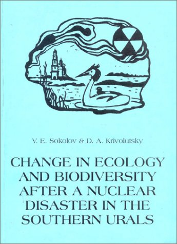 Change in Ecology and Biodiversity After a Nuclear Disaster in the Sourthern Urals (Pensoft ...