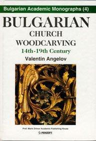 9789546420824: Bulgarian Church Woodcarving, 14Th-19th Century (Bulgarian Academic Monographs, 4)