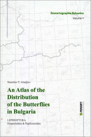 9789546421364: An Atlas of the Distribution of the Butterflies in Bulgaria: (Lepidoptera : Hesperioidea & Papilionoidea) (Zoocartographia Balcanica, Volume 1) (No. 1)