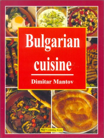 Bulgarian Cuisine: The Best Traditional Recipes: Mantov, Dimitar