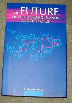 The Future of the Falkland Islands and Its People: Ivanov, Lyubomir L. et al