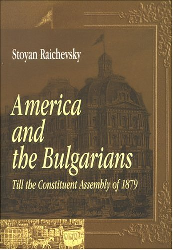9789549308112: America and the Bulgarians Up to the Constituent Assembly of 1879