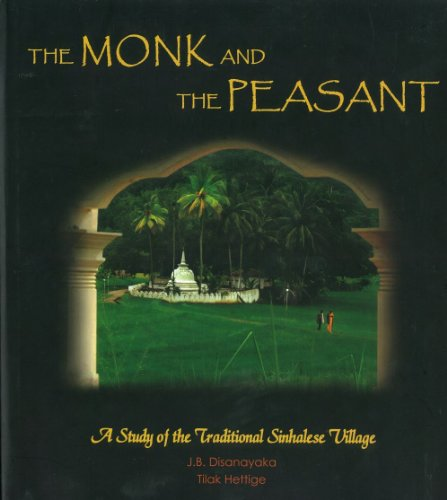 The Monk and the Peasant: A Study of the Traditional Sinhalese Village (9551146832) by J. B. Disanayaka; Tilak Hettige