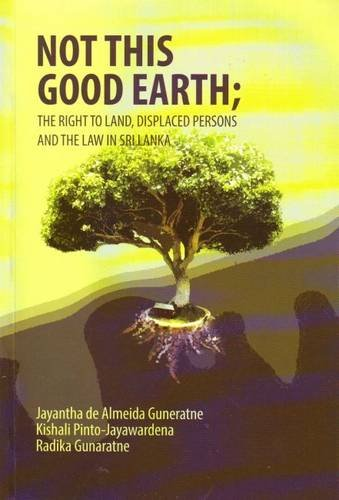 Not This Good Earth: The Right to: Guneratne, Jayantha de