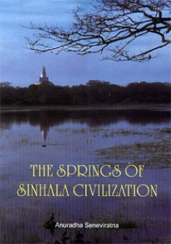 The Springs of Sinhala Civilization: An Illustrated: Anuradha Seneviratna; Foreword
