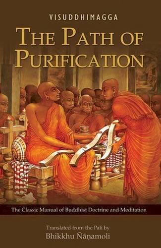 The Path of Purification (Visuddhimagga): Bhadantacariya Buddhaghosa