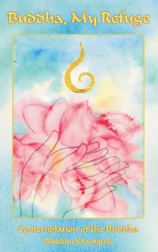 9789552400377: Buddha My Refuge: Contemplation of the Buddha Based on the Pali Suttas