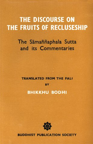 Discourse on the Fruits of Recluseship: Samannaphala Sutta and Its Commentaries: Bodhi, Bhikkhu (...