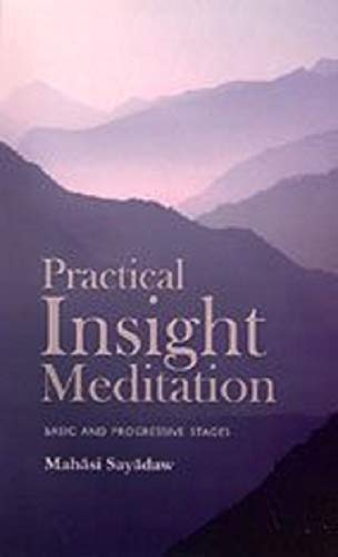 PRACTICAL INSIGHT MEDITATIONS Basic and Progressive Stages: Sayadaw, Mahasi