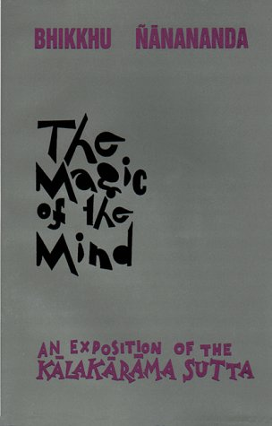 The Magic of the Mind: An Exposition of the Kalakarama Sutta: Bhikkhu Nanananda