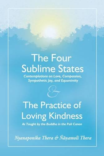 The Four Sublime States: AND the Practice: Venerable Nyanaponika A.