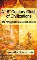 9789556651294: A 16th Century Clash of Civilizations: The Portuguese Presence in Sri Lanka