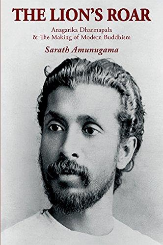 9789556652871: The Lion's Roar: Anagarika Dharmapala & The making of Modern Buddhism