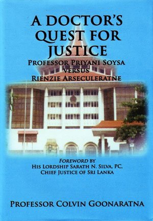 A Doctor's Quest for Justice: Professor Priyani Soysa versus Rienzie Arseculeratne: Goonaratna...