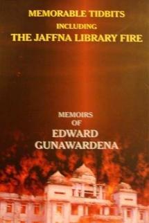 Memorable Tidbits Including the Jaffna Library Fire: Edward Gunawardena