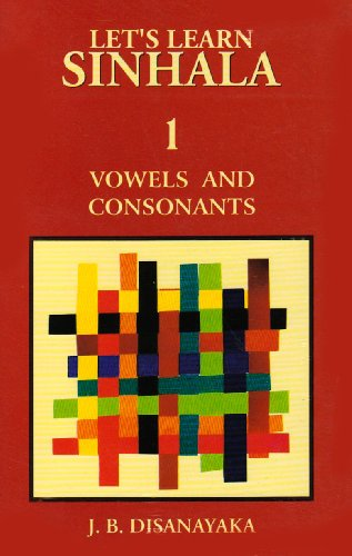 Let's Learn Sinhala, Vol. 1: Vowels and Consonants (v. 1) (English and Sinhalese Edition) (9559817701) by J. B. Disanayaka