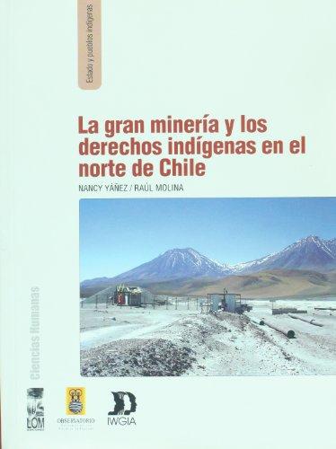 9789560000101: La gran mineria y los derechos indigenas en el norte de Chile (Spanish Edition)