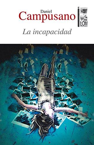La incapacidad. (Novela.): Campusano Galaz, Daniel