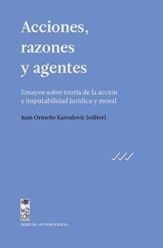 Acciones, razones y agentes: Ensayos sobre teoria: Karzulovic, Juan Ormeno