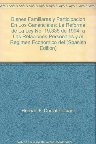 9789561017924: Bienes Familiares y Participacion En Los Gananciales: La Reforma de La Ley No. 19,335 de 1994, a Las Relaciones Personales y Al Regimen Economico del (Spanish Edition)