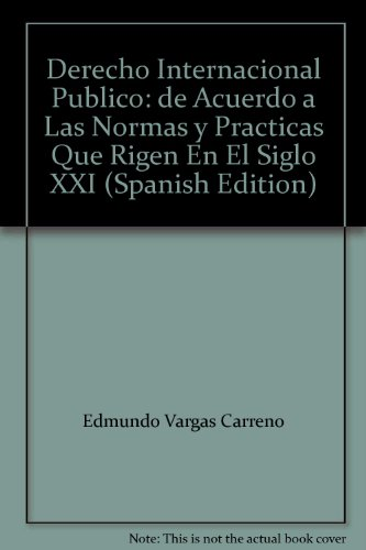 9789561018013: Derecho Internacional Publico: de Acuerdo a Las Normas y Practicas Que Rigen En El Siglo XXI (Spanish Edition)