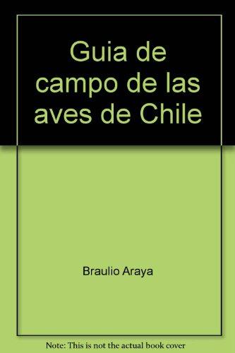 Guia de campo de las aves de: Araya, Braulio