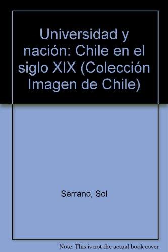 9789561109506: Universidad y nación: Chile en el siglo XIX (Colección Imagen de Chile) (Spanish Edition)