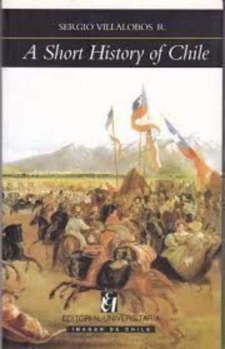 A Short History of Chile.: VILLALOBOS, SERGIO