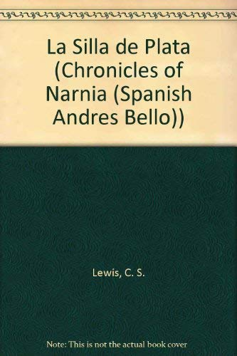 9789561307414: La Silla de Plata (Chronicles of Narnia (Spanish Andres Bello)) (Spanish Edition)