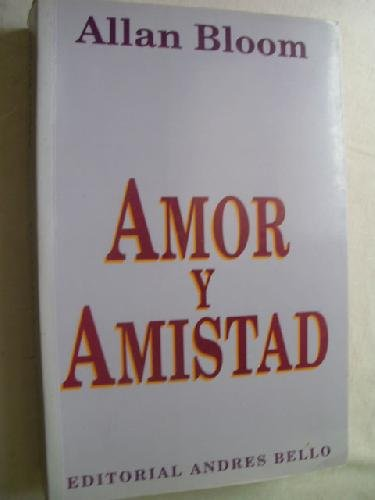 Amor y Amistad (Spanish Edition) (956131391X) by Allan Bloom