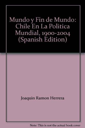 9789561408128: Mundo y Fin de Mundo: Chile En La Politica Mundial, 1900-2004 (Spanish Edition)
