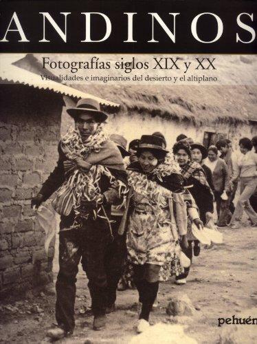 Andinos: Fotografías Siglos XIX y XX,Visualidades e Imaginarios del Desierto y El Altiplano: M. ...