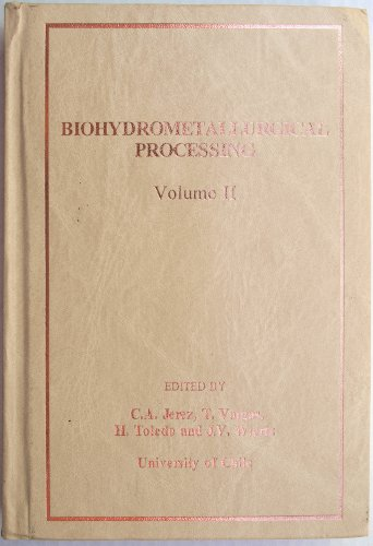 9789561902107: Biohydrometallurgical processing : volume II Biochemistry, genetics and molecular ecology of bioleaching microorganisms. Biosorption, bioaccummulation and treatment of coal, oil and effluents (Biohydrometallurgical processing : proceedings of the International Biohydrometallurgy Symposium IBS-95 held in Vina del Mar, Chile, November 19-22, 1995)