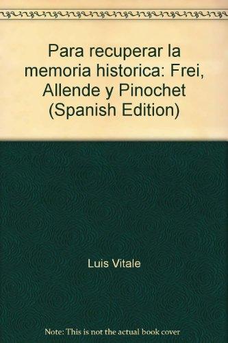 9789562110778: Para recuperar la memoria histórica: Frei, Allende y Pinochet (Spanish Edition)