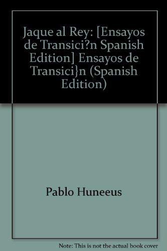 Jaque al Rey: Ensayos de Transicion: Huneeus, Pablo