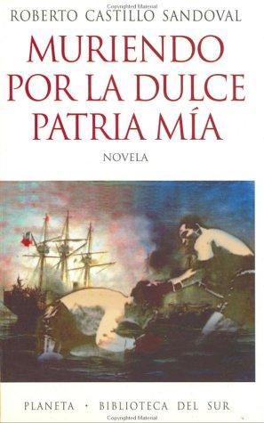 9789562471954: Muriendo por la dulce patria mía (Biblioteca del sur) (Spanish Edition)