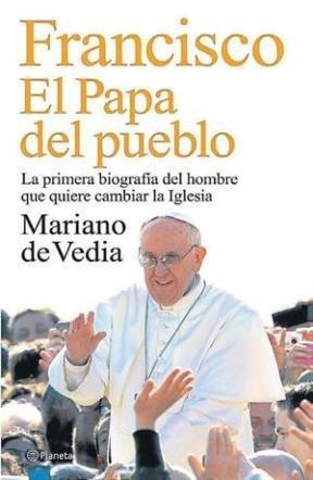 Francisco. El Papa del Pueblo: Vedia, Mariano de