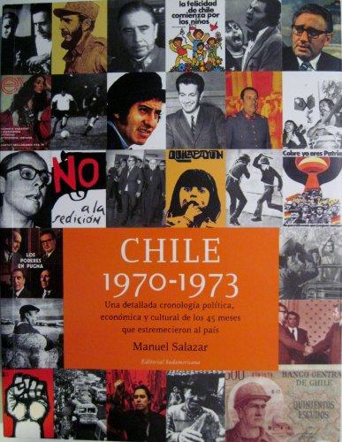 9789562521826: CHILE 1970-1973 Una detallada cronologia politica, economica y cultural de los 45 meses que estremecieron al pais