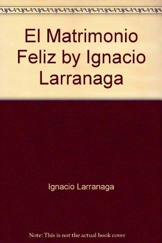 9789562563598: El Matrimonio Feliz by Ignacio Larranaga
