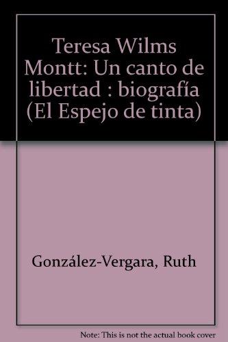 9789562580298: Teresa Wilms Montt: Un canto de libertad : biografía (El Espejo de tinta) (Spanish Edition)