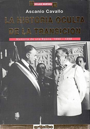 La historia oculta de la transicion: Chile 1990-1998 (Hojas nuevas) (Spanish Edition): Ascanio ...