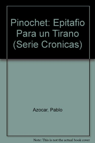 9789562601467: Pinochet: Epitafio Para un Tirano (Serie Cronicas) (Spanish Edition)