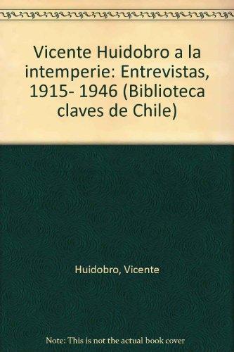 9789562621205: Vicente Huidobro a la intemperie: Entrevistas, 1915- 1946 (Biblioteca claves de Chile)