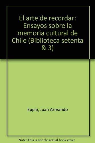 9789562650625: El arte de recordar: Ensayos sobre la memoria cultural de Chile (Biblioteca setenta & 3) (Spanish Edition)